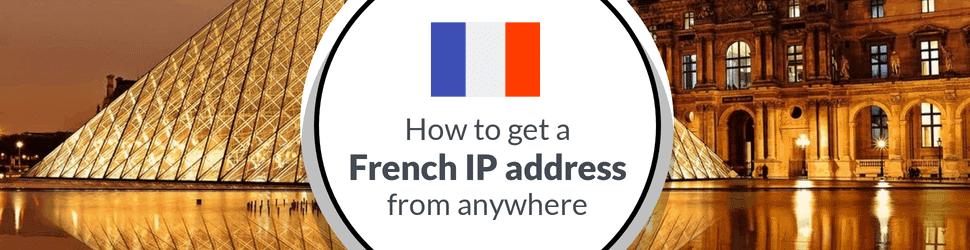Comment avoir une adresse IP française à l'étranger?